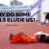 Why do some goals elude us?